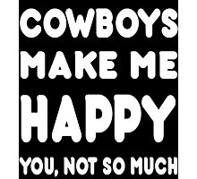 Cowboys Makes Me Happy You, Not So Much - Tshirts & Hoodies Photographic Print