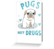 love pug not drugs Greeting Card