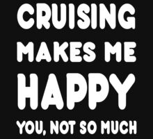 Cruising Makes Me Happy You, Not So Much - Tshirts & Hoodies by custom222