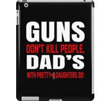 Guns Don't Kill People Dad's With Pretty Daughters Do - TShirts & Hoodies iPad Case/Skin