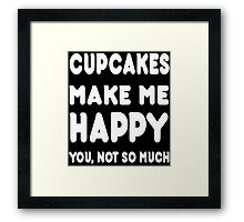 Cupcakes Makes Me Happy You, Not So Much - Custom Tshirts Framed Print