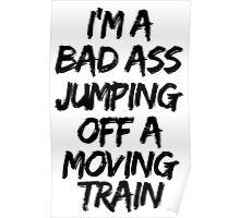 Firestarter - I'm a badass jumping off a moving train Poster