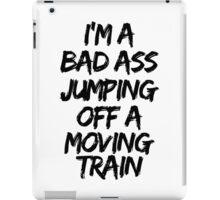 Firestarter - I'm a badass jumping off a moving train iPad Case/Skin