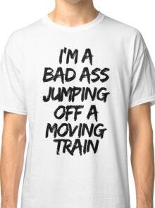 Firestarter - I'm a badass jumping off a moving train Classic T-Shirt