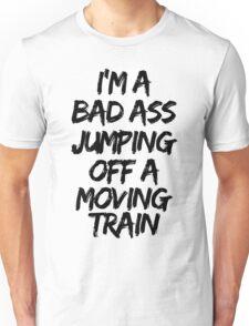 Firestarter - I'm a badass jumping off a moving train Unisex T-Shirt