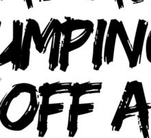 Firestarter - I'm a badass jumping off a moving train Sticker