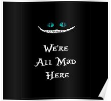 We're All Mad Here Chesire Cat Poster
