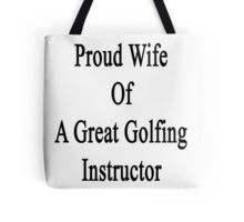 Proud Wife Of A Great Golfing Instructor  Tote Bag