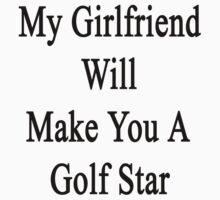 My Girlfriend Will Make You A Golf Star  by supernova23
