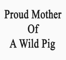 Proud Mother Of A Wild Pig  by supernova23