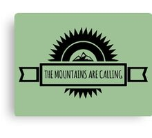 The mountains are calling. Canvas Print