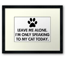 Leave me alone today Framed Print