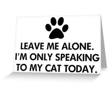 Leave me alone today Greeting Card