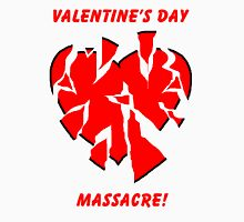 Valentine's Day Massacre! Unisex T-Shirt