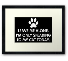 Leave me alone today Cat Framed Print