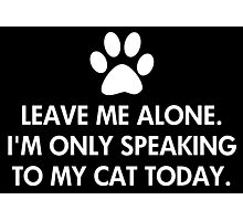 Leave me alone today Cat Photographic Print