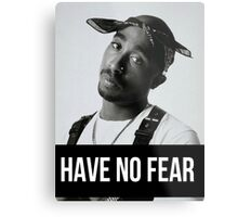 """Tupac """"Have No Fear"""" (All Products) Metal Print"""