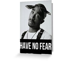 """Tupac """"Have No Fear"""" (All Products) Greeting Card"""