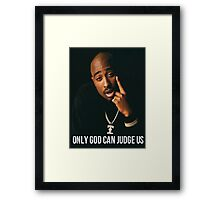 """Tupac """"Only God Can Judge Us"""" Quote Framed Print"""