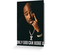 """Tupac """"Only God Can Judge Us"""" Quote Greeting Card"""