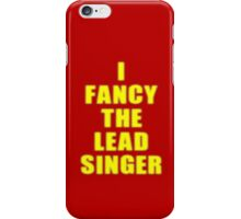 I Fancy The Lead Singer - Band - T-shirt iPhone Case/Skin