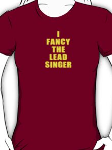I Fancy The Lead Singer - Band - T-shirt T-Shirt