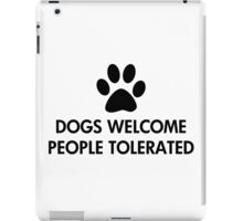 Dogs Welcome People Tolerated iPad Case/Skin