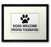 Dogs Welcome People Tolerated Framed Print