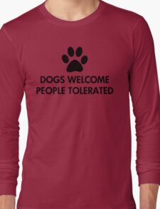 Dogs Welcome People Tolerated Long Sleeve T-Shirt
