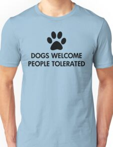 Dogs Welcome People Tolerated Unisex T-Shirt