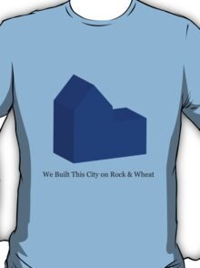 We Built This City on Rock & Wheat (BLUE) T-Shirt
