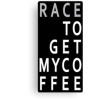 RACE To Get My Coffee Canvas Print