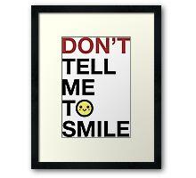 Don't Tell Me To Smile Framed Print