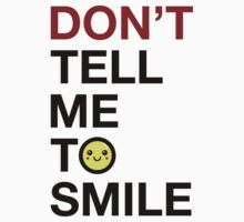 Don't Tell Me To Smile by feministshirts