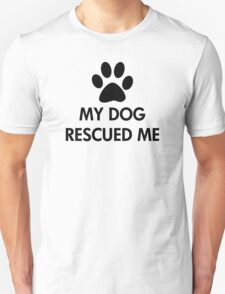My Dog Rescued Me Unisex T-Shirt