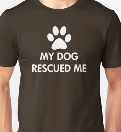 My Dog Rescued Me Slogan Unisex T-Shirt