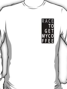 RACE To Get My Coffee T-Shirt