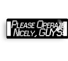 Please Operate Nicely, Guys! Canvas Print