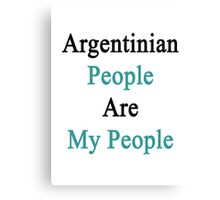 Argentinian People Are My People  Canvas Print