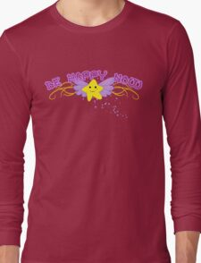 Be Happy Now Long Sleeve T-Shirt