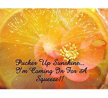 Pucker Up Sunshine! Photographic Print
