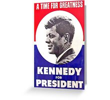Kennedy: A Time For Greatness Greeting Card