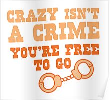 CRAZY isn't a CRIME you're FREE TO GO Poster