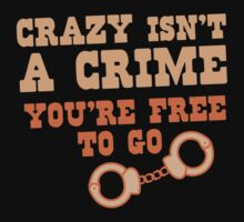 CRAZY isn't a CRIME you're FREE TO GO by jazzydevil