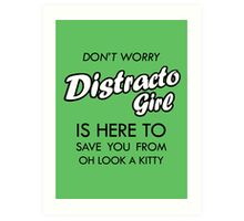 Distracto Girl Is Here! Oh Look A Kitty Art Print
