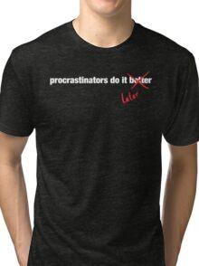 Procrastinate Later Tri-blend T-Shirt