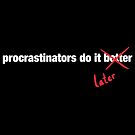 Procrastinate Later by fishbiscuit