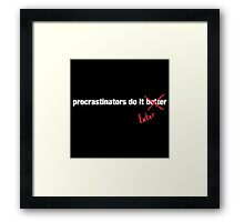 Procrastinate Later Framed Print