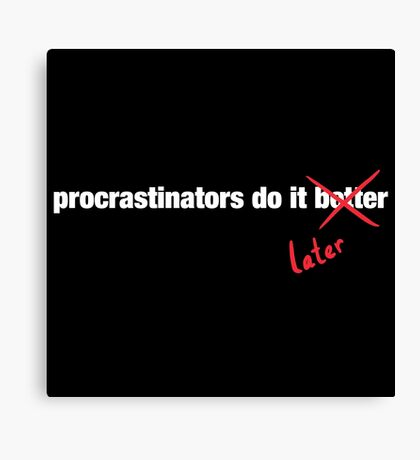 Procrastinate Later Canvas Print