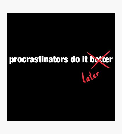 Procrastinate Later Photographic Print